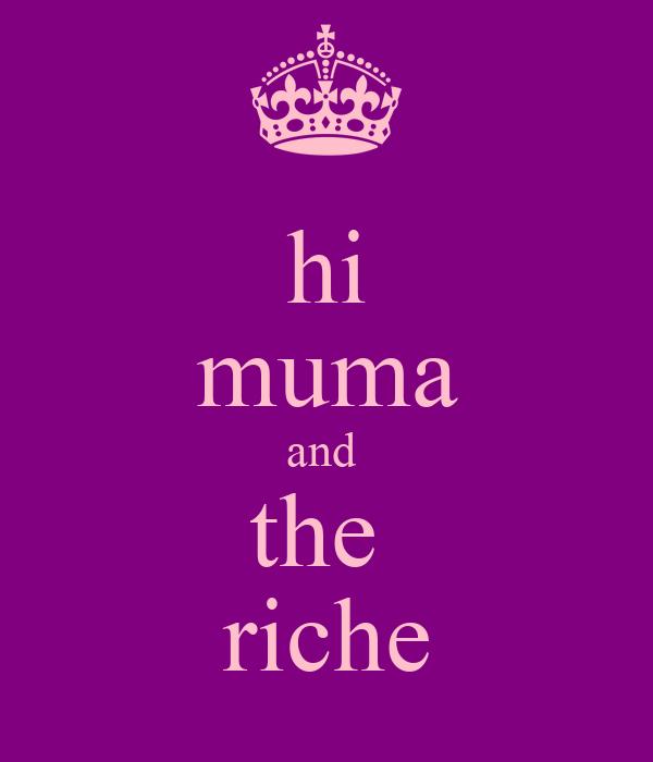 hi muma and  the  riche