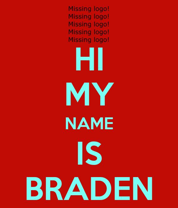 HI MY NAME IS BRADEN