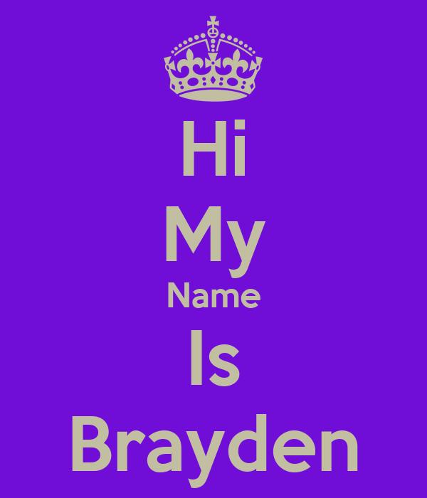 Hi My Name Is Brayden