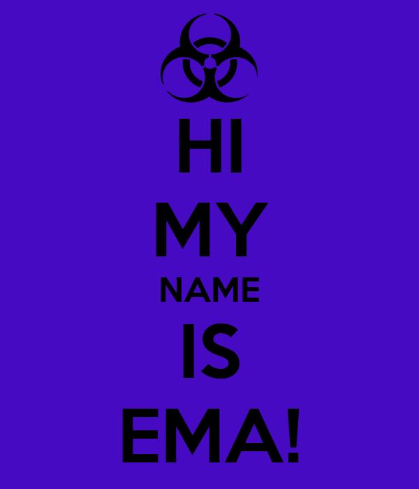HI MY NAME IS EMA!