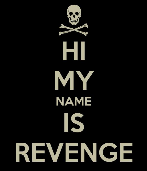 HI MY NAME IS REVENGE