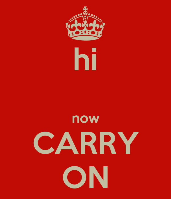 hi  now CARRY ON