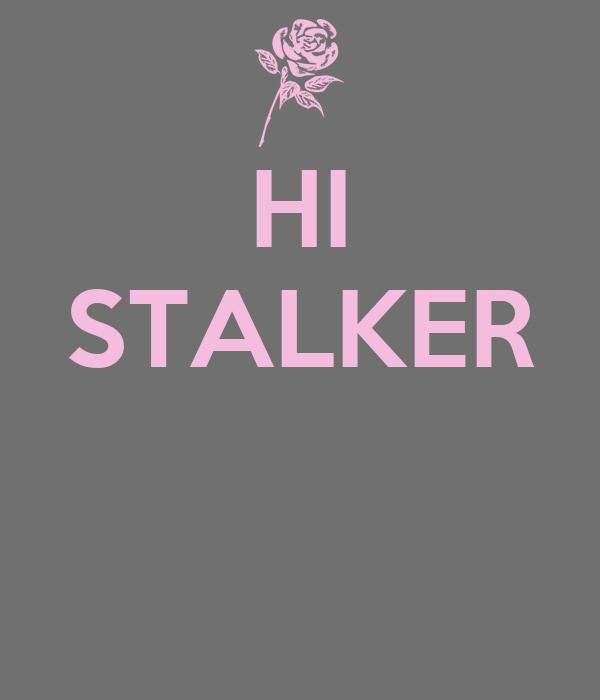 HI STALKER