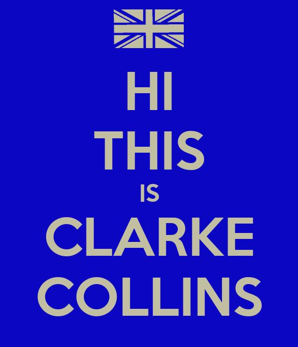 HI THIS IS CLARKE COLLINS