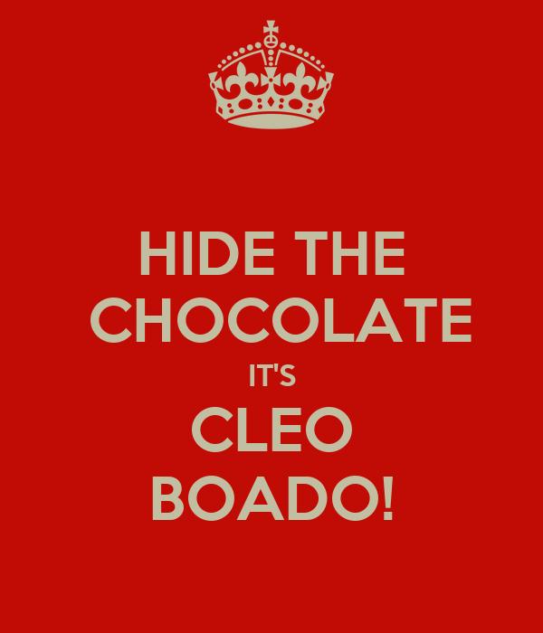 HIDE THE  CHOCOLATE IT'S CLEO BOADO!
