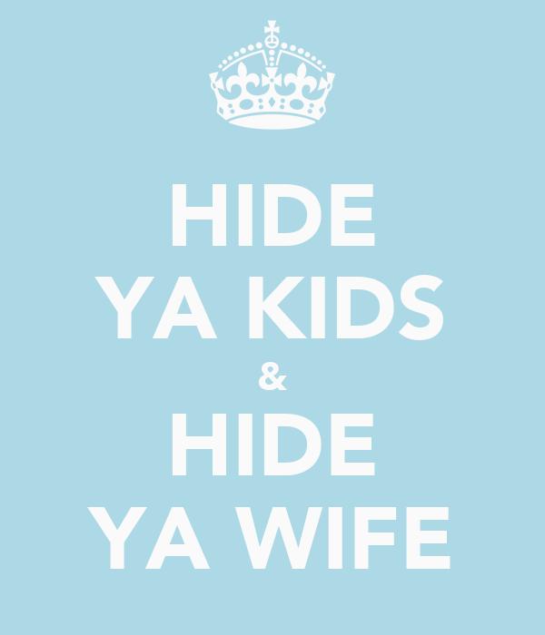 HIDE YA KIDS & HIDE YA WIFE