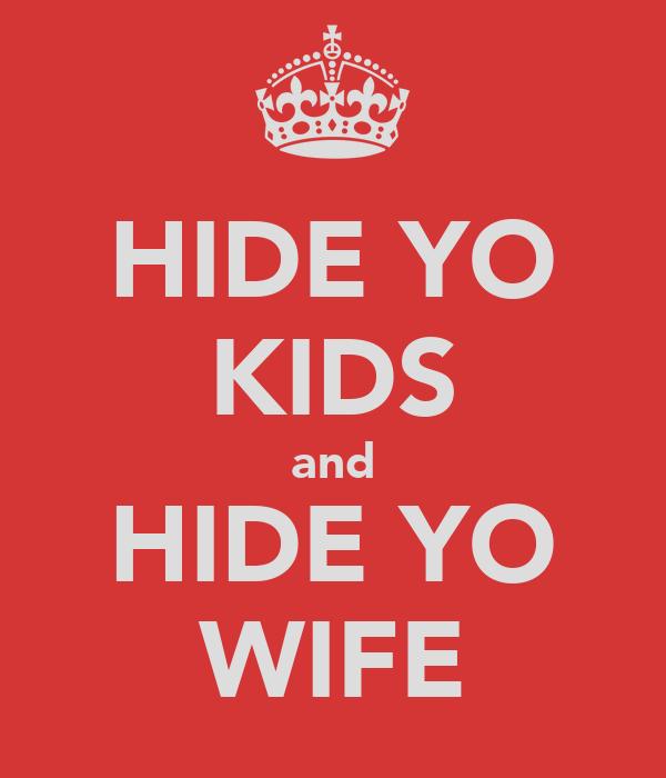 HIDE YO KIDS and HIDE YO WIFE