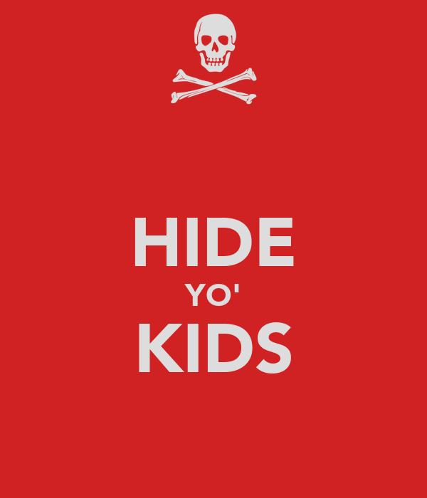 HIDE YO' KIDS