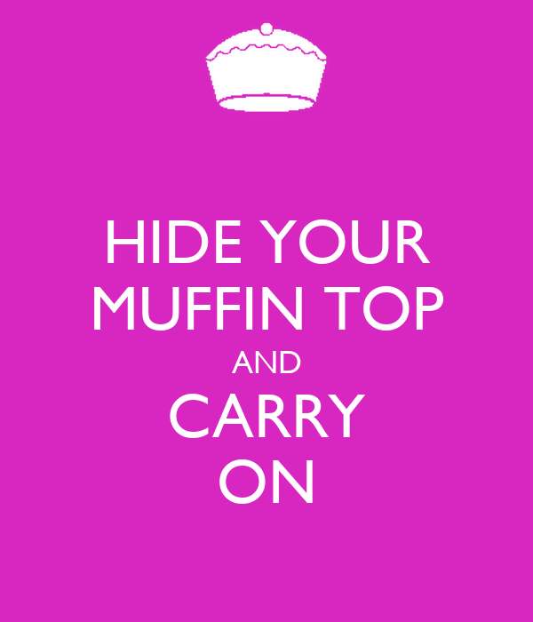 HIDE YOUR MUFFIN TOP AND CARRY ON