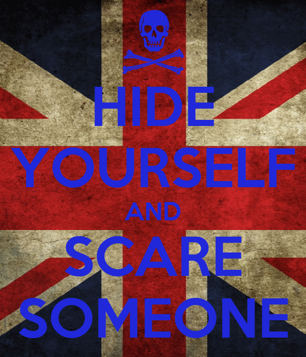 HIDE YOURSELF AND SCARE SOMEONE
