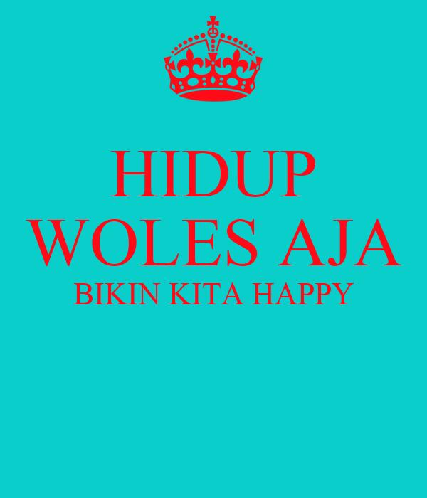 HIDUP WOLES AJA BIKIN KITA HAPPY