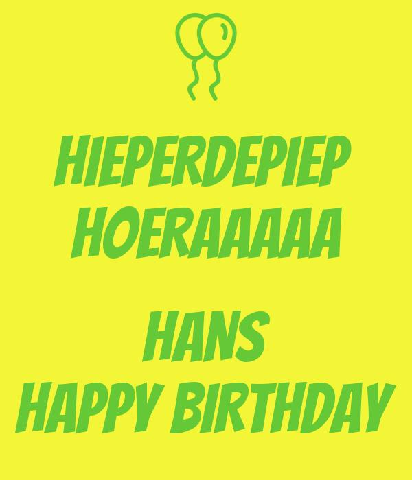 HIEPERDEPIEP  HOERAAAAA  HANS HAPPY BIRTHDAY