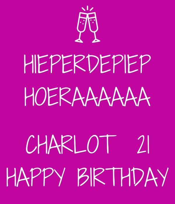 HIEPERDEPIEP HOERAAAAAA  CHARLOT  21 HAPPY BIRTHDAY