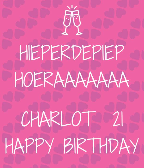 HIEPERDEPIEP HOERAAAAAAA  CHARLOT  21 HAPPY BIRTHDAY