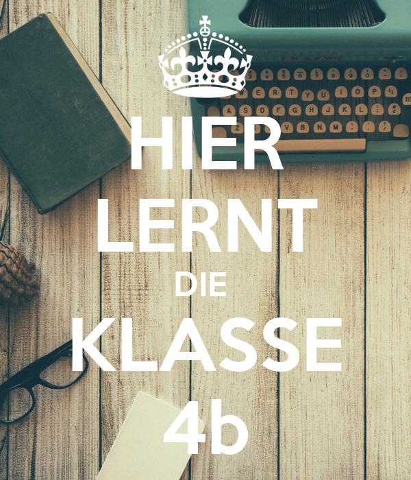HIER LERNT DIE  KLASSE 4b