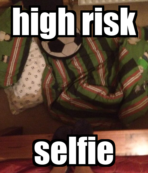 high risk selfie