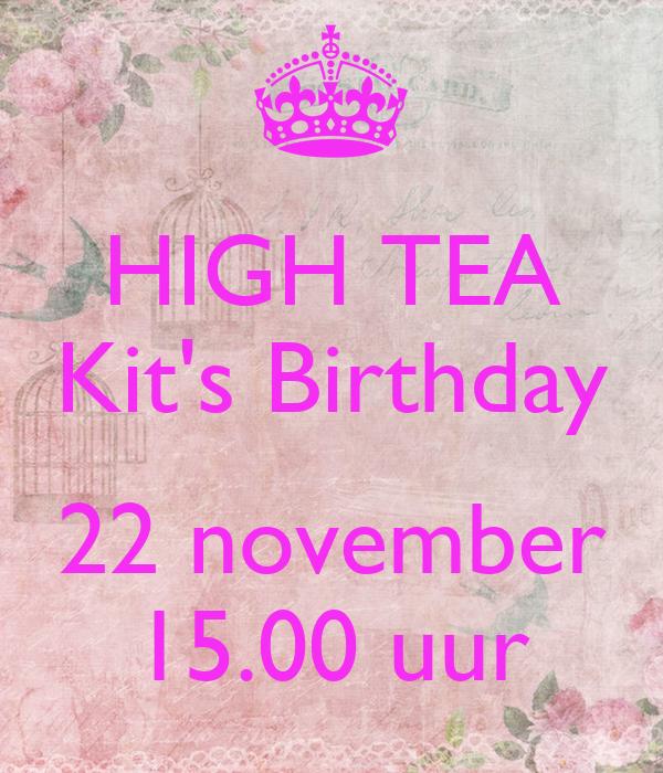 HIGH TEA Kit's Birthday  22 november 15.00 uur