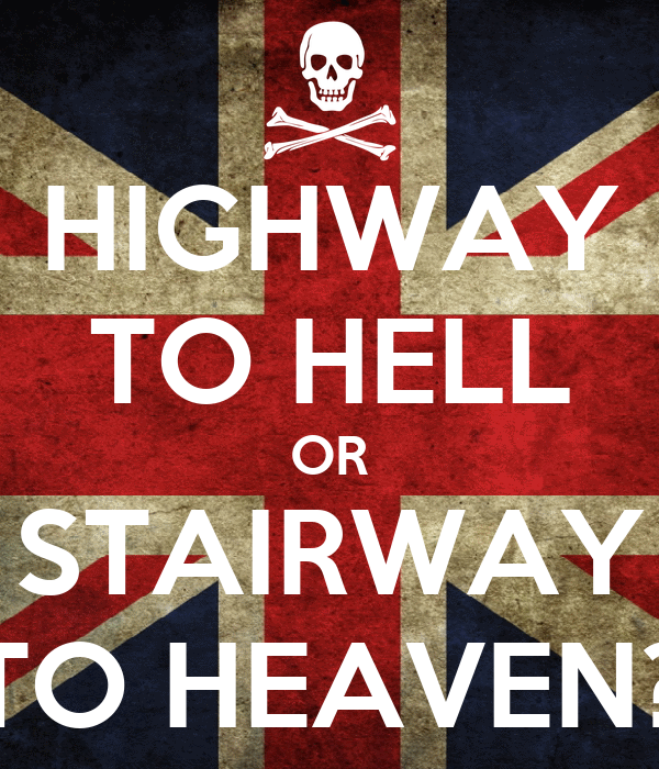 HIGHWAY TO HELL OR STAIRWAY TO HEAVEN?