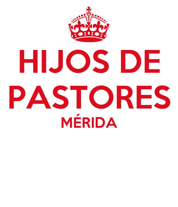 HIJOS DE PASTORES MÉRIDA