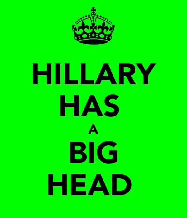 HILLARY HAS  A BIG HEAD
