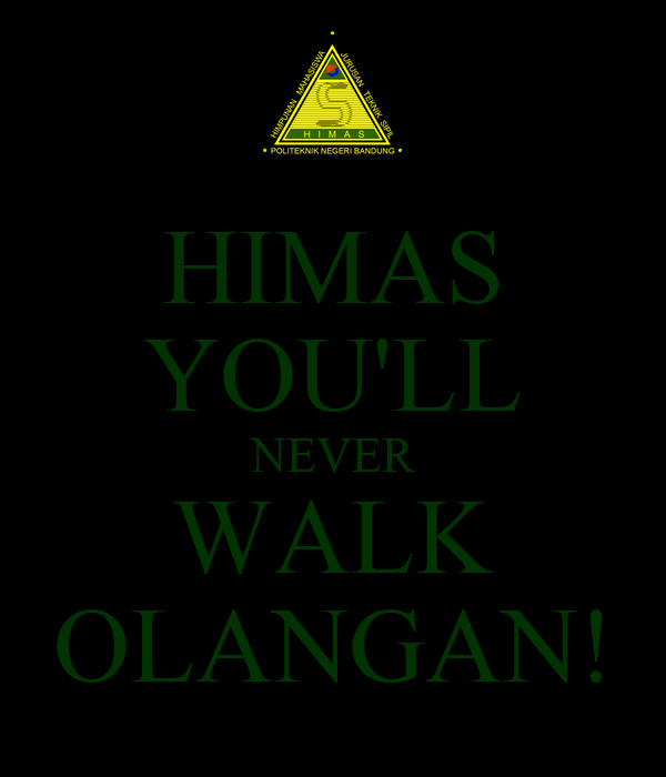HIMAS YOU'LL NEVER WALK OLANGAN!