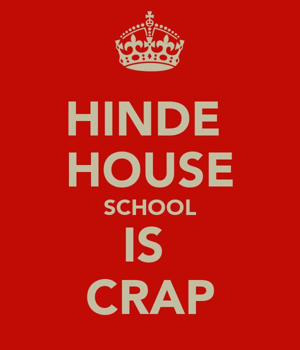 HINDE  HOUSE SCHOOL IS  CRAP