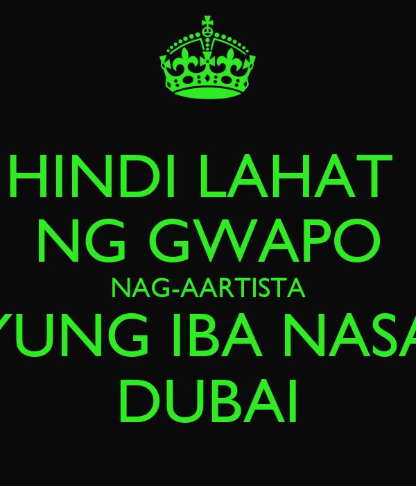 HINDI LAHAT  NG GWAPO NAG-AARTISTA YUNG IBA NASA DUBAI