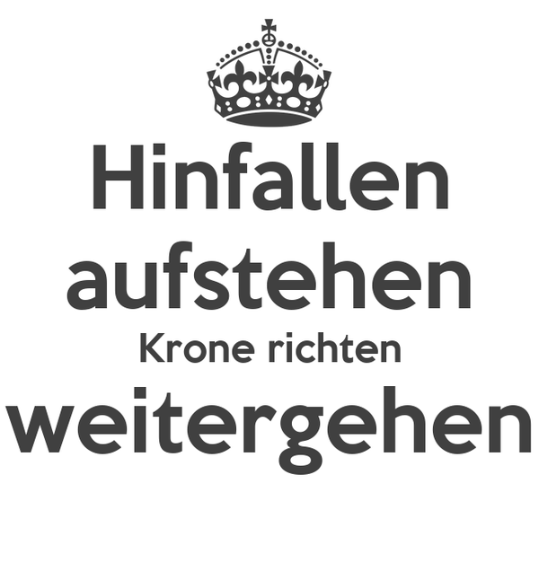 hinfallen aufstehen krone richten weitergehen poster bine keep calm o matic. Black Bedroom Furniture Sets. Home Design Ideas