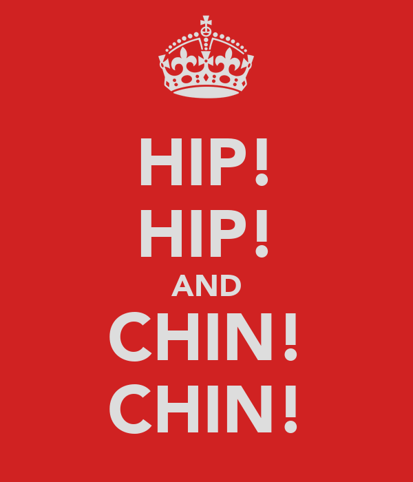 HIP! HIP! AND CHIN! CHIN!
