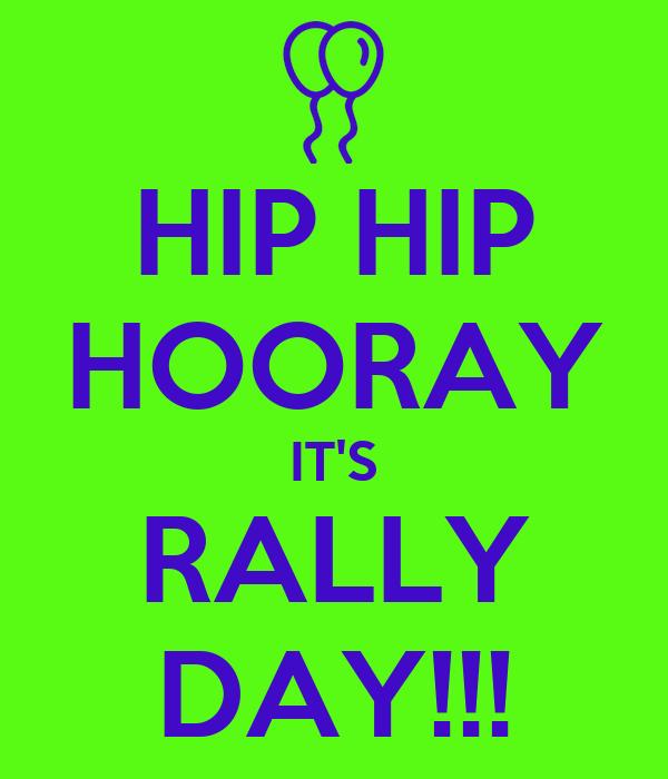 HIP HIP HOORAY IT'S RALLY DAY!!!