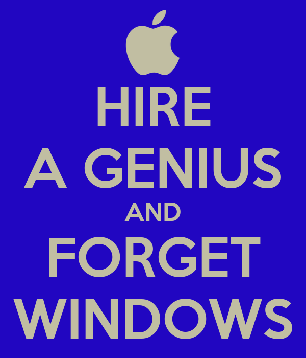 HIRE A GENIUS AND FORGET WINDOWS