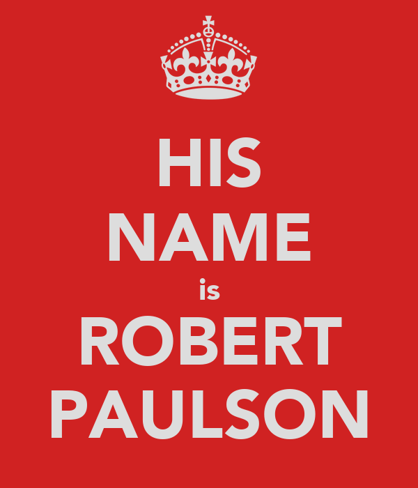 HIS NAME is ROBERT PAULSON