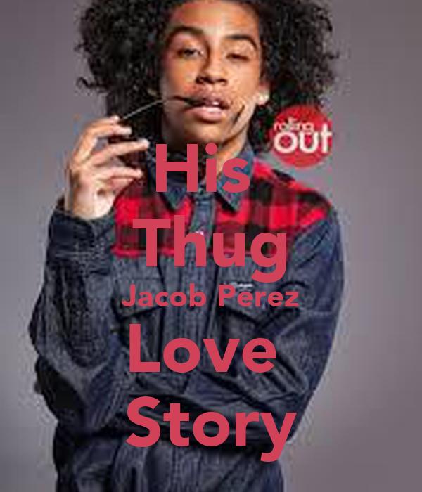 His  Thug Jacob Perez Love  Story
