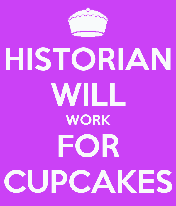 HISTORIAN WILL WORK FOR CUPCAKES