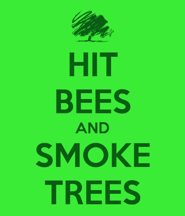 HIT BEES AND SMOKE TREES