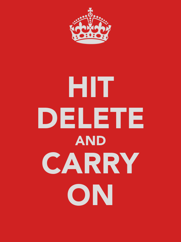 HIT DELETE AND CARRY ON