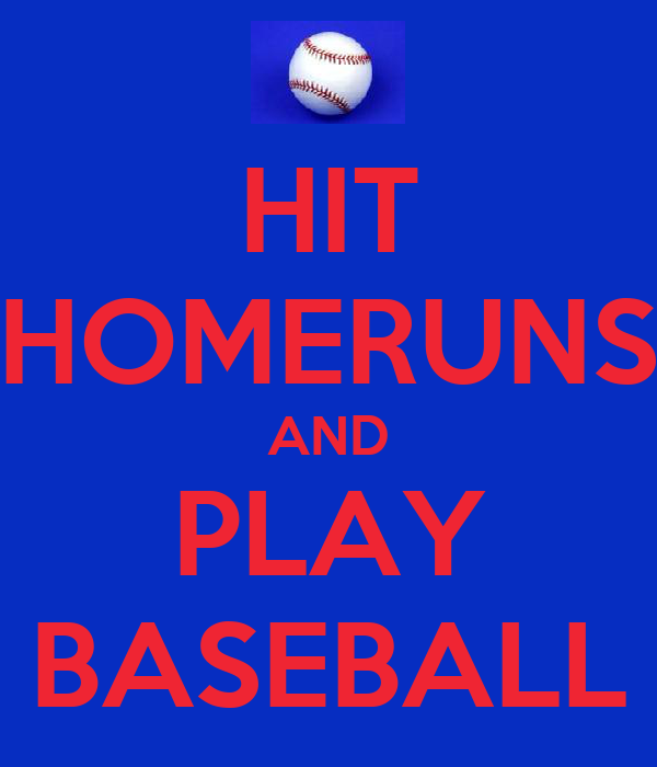 HIT HOMERUNS AND PLAY BASEBALL