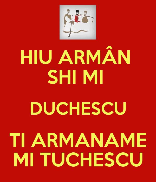 HIU ARMÂN  SHI MI  DUCHESCU TI ARMANAME MI TUCHESCU