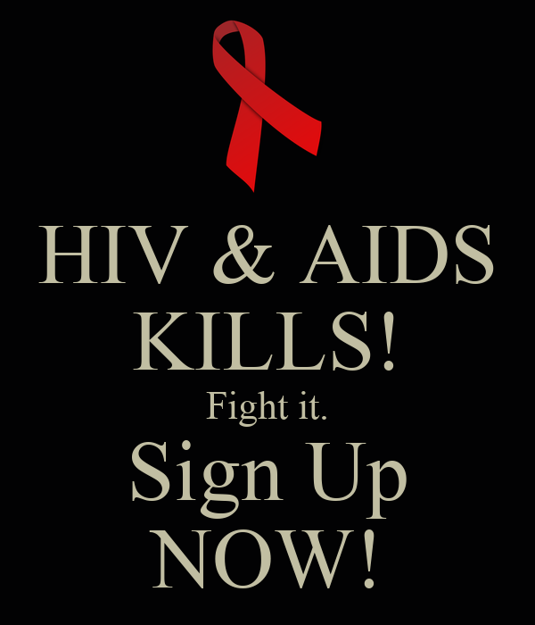 HIV & AIDS KILLS! Fight it. Sign Up NOW!