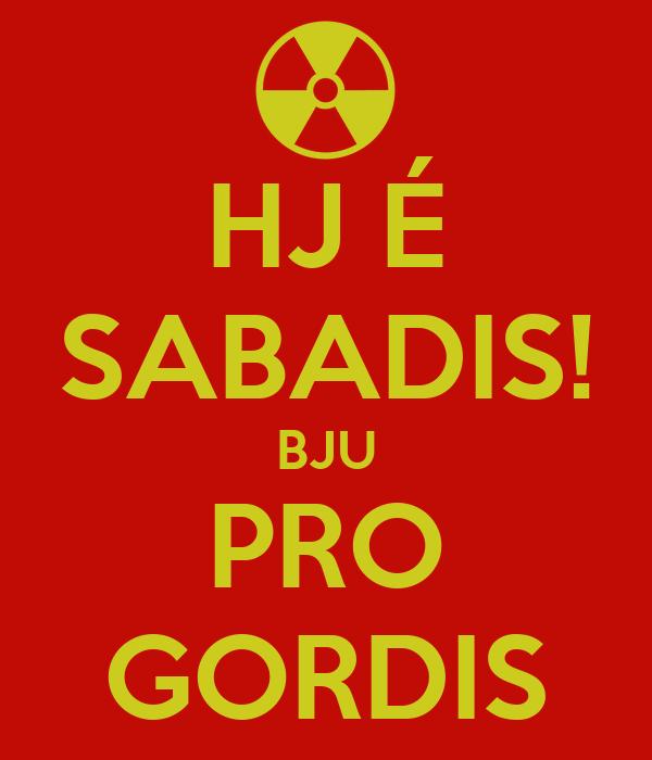 HJ É SABADIS! BJU PRO GORDIS