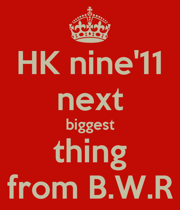 HK nine'11 next biggest thing from B.W.R