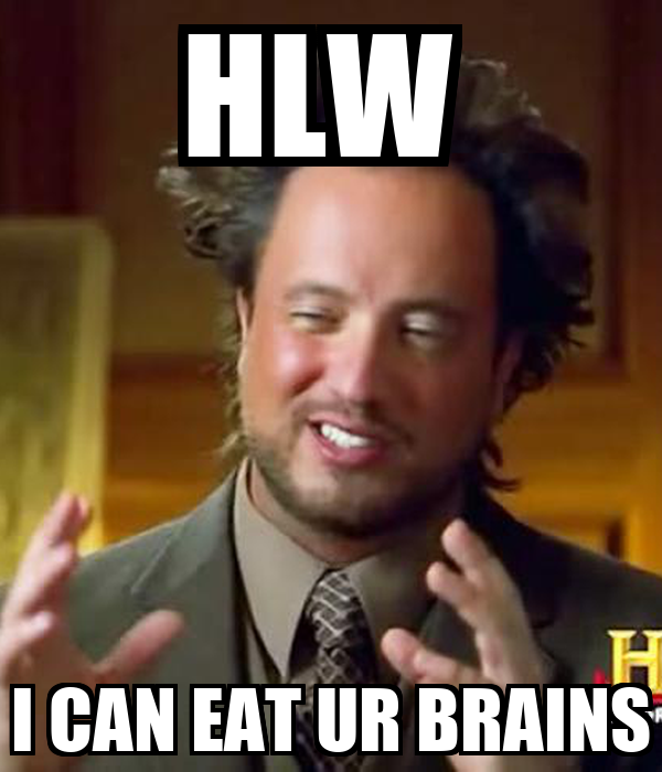 HLW  I CAN EAT UR BRAINS