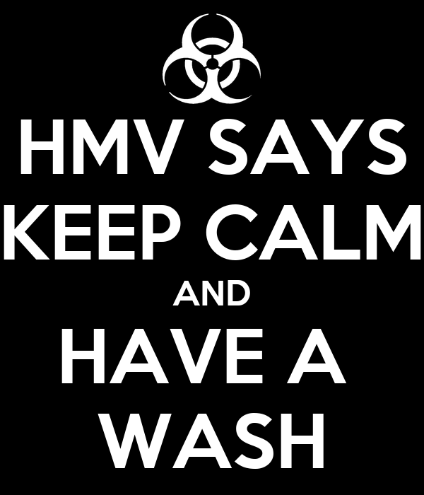 HMV SAYS KEEP CALM AND HAVE A  WASH