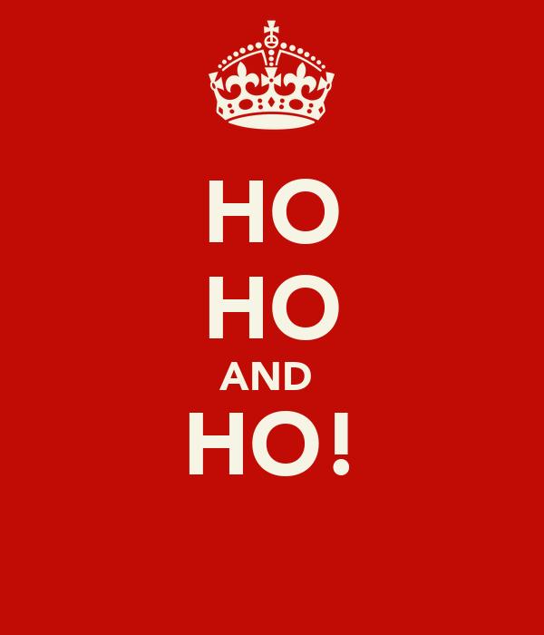 HO HO AND  HO!