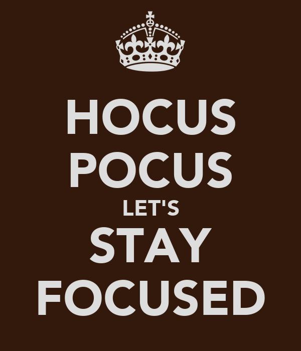 HOCUS POCUS LET'S STAY FOCUSED