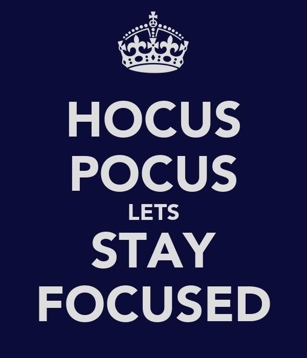 HOCUS POCUS LETS STAY FOCUSED