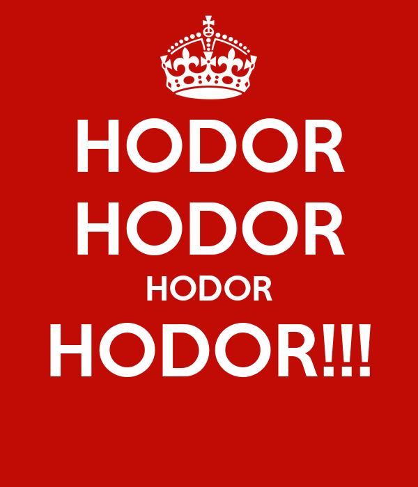 HODOR HODOR HODOR HODOR!!!
