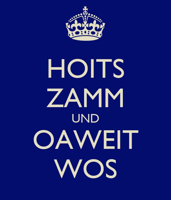 HOITS ZAMM UND OAWEIT WOS