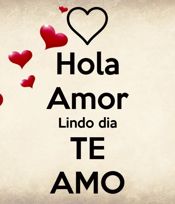 Hola Amor Lindo dia TE AMO Poster   ViHC   Keep Calm-o-Matic