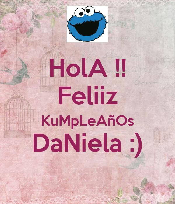 HolA !! Feliiz KuMpLeAñOs DaNiela :)